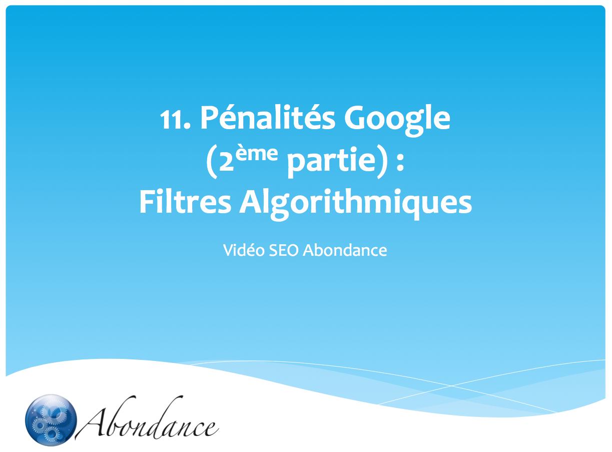 Video N°11 : Les Pénalités Google : Filtres Algorithmiques