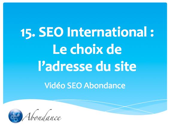 Video N°15 : SEO International : le choix de l'adresse du site