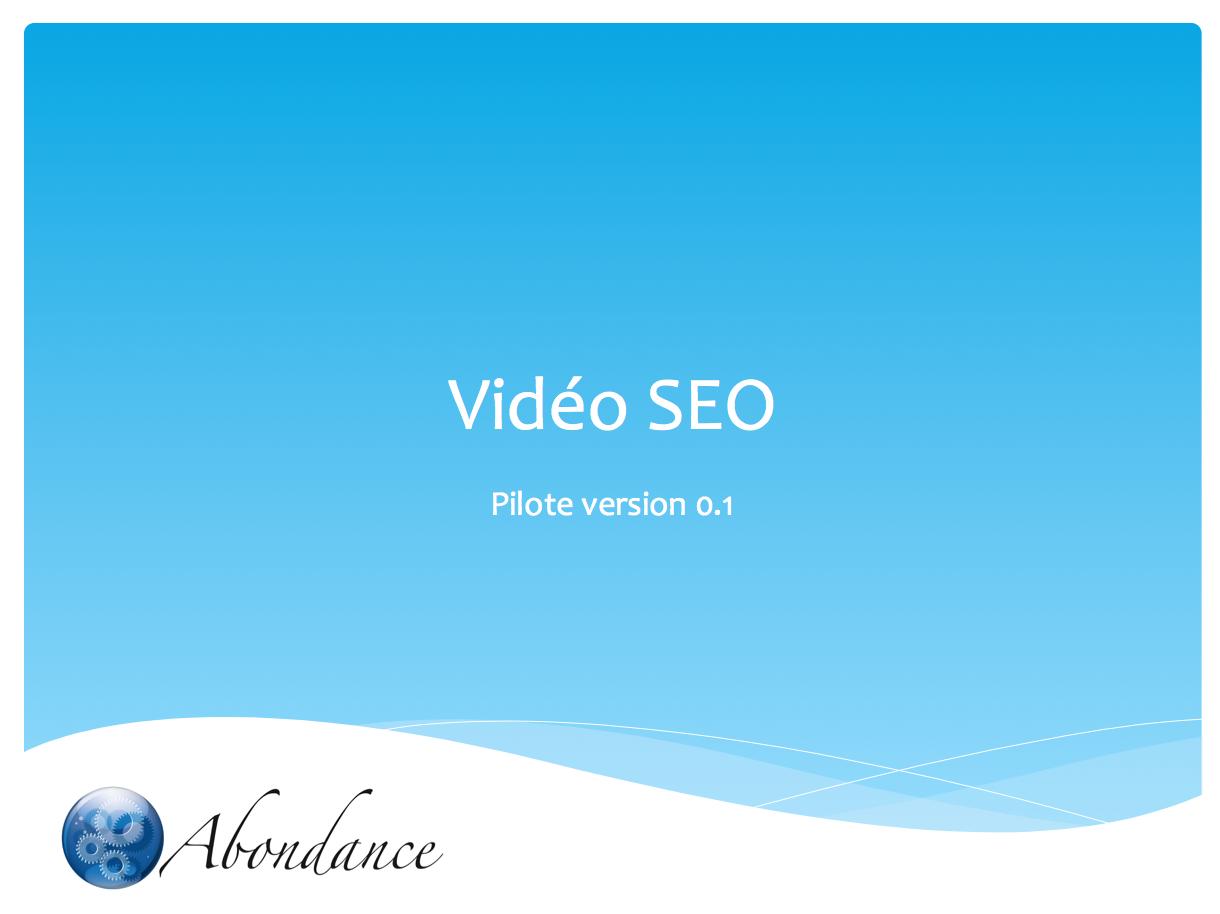 Video SEO Abondance 0 : Pilote