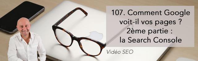 Comment Google voit-il vos pages web (2ème partie : la Search Console) – Vidéo SEO