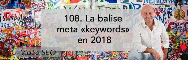 La balise meta «keywords» en 2018 –  Vidéo SEO numéro 108