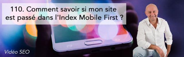 Comment savoir si mon site est passé dans l'Index Mobile First ? – Vidéo SEO numéro 110