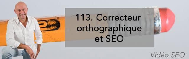 Correcteur orthographique et SEO (1ère partie) – Vidéo SEO numéro 113