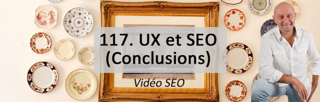 UX et SEO : Conclusions – Vidéo SEO numéro 117