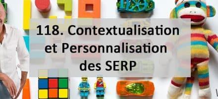 Contextualisation et Personnalisation des SERP – Vidéo SEO numéro 118