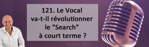 Le Vocal va-t-il révolutionner le «Search» à court terme ? – Vidéo SEO numéro 121