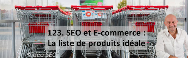 SEO et E-Commerce. 2e partie : la liste de produits idéale – Vidéo SEO numéro 123