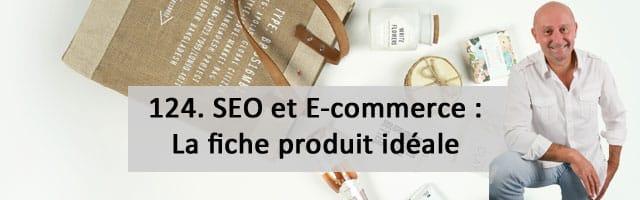 SEO et E-Commerce. 3e partie : la fiche produit idéale  – Vidéo SEO numéro 124