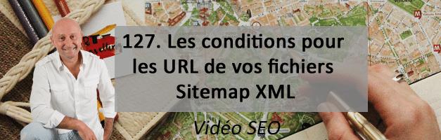 Les conditions pour les URL de vos fichiers Sitemap XML. Vidéo SEO numéro 127