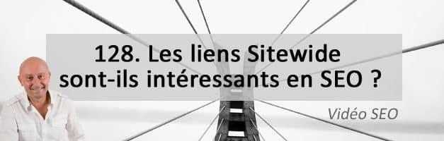 Les liens Sitewide sont-ils intéressants en SEO ? Vidéo SEO numéro 128