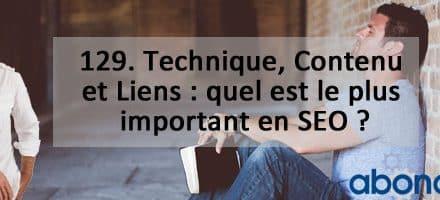 Technique, Contenu et Liens : quel est le plus important en SEO ? Vidéo SEO numéro 129