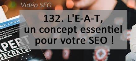 L'E-A-T, un concept essentiel pour votre SEO ! Vidéo SEO numéro 132