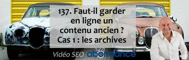 Faut-il garder en ligne un contenu ancien ? Cas 1 : les archives – Vidéo SEO numéro 137