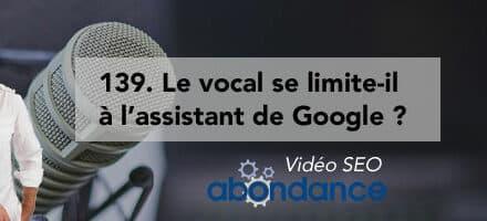 Le vocal se limite-t-il à l'assistant de Google ? – Vidéo SEO numéro 139