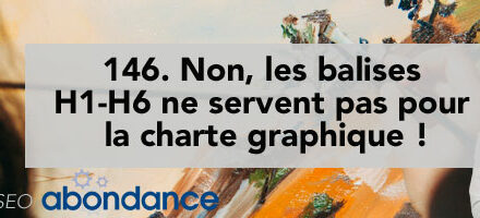 Non, les balises H1-H6 ne servent pas pour la charte graphique ! – Vidéo SEO numéro 146