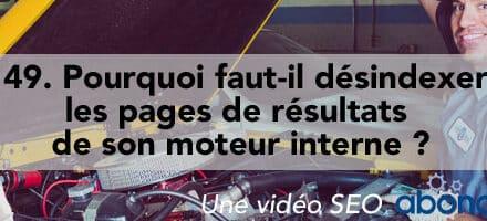 Pourquoi faut-il désindexer les pages de résultats de son moteur interne ? – Vidéo SEO Abondance N°149