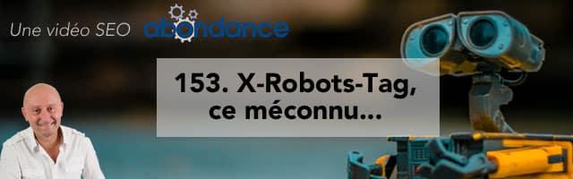 X-Robots-Tag, ce méconnu…  Vidéo SEO Abondance N°153
