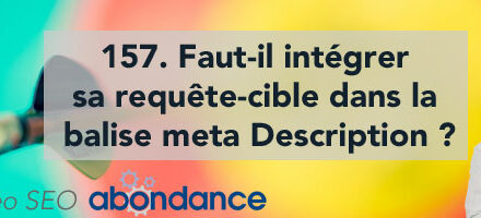 Faut-il intégrer sa requête-cible dans la balise meta Description ? Vidéo SEO Abondance N°157