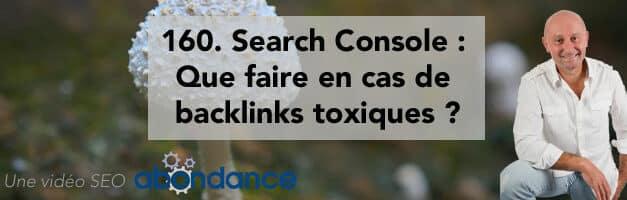 Search Console : Que faire en cas de backlinks toxiques ? Vidéo SEO Abondance N°160