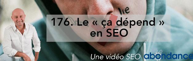 Le «ça dépend» en SEO –  Vidéo SEO Abondance N°176