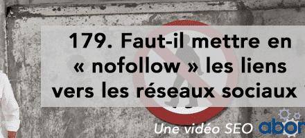 Faut-il mettre en « nofollow » les liens vers les réseaux sociaux ? –  Vidéo SEO Abondance N°179