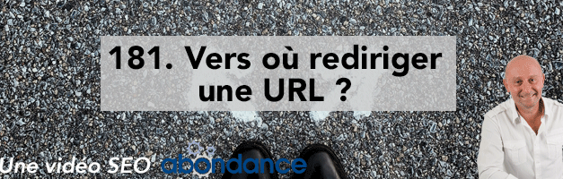 Vers où rediriger une URL ? –  Vidéo SEO Abondance N°181