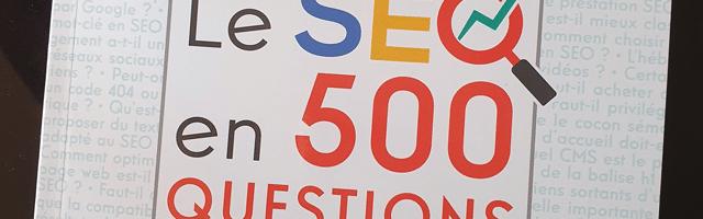 Le SEO en 500 questions, un livre pour en finir avec les mythes, trolls et autres fake news au sujet du SEO