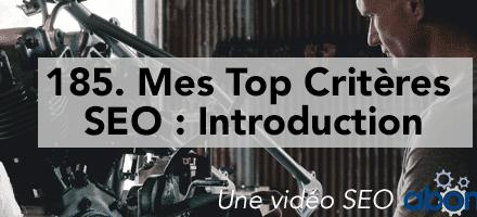 Mes Top Critères SEO : 1. Introduction –  Vidéo SEO Abondance N°185