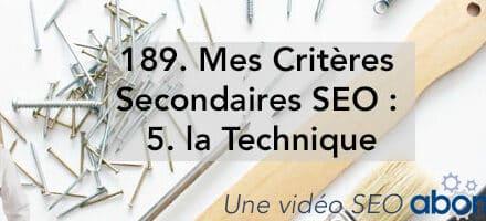 Mes Critères secondaires SEO : 5 : La technique –  Vidéo SEO Abondance N°189