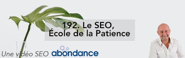 Le SEO, École de la Patience –  Vidéo SEO Abondance N°192