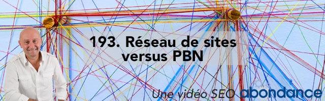 Réseau de sites versus PBN –  Vidéo SEO Abondance N°193