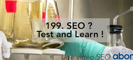 SEO ? Test and Learn ! –  Vidéo SEO Abondance N°199